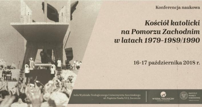 Konferencja naukowa - KOŚCIÓŁ KATOLICKI NA POMORZU ZACHODNIM W LATACH 1979–1989/1990